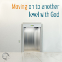 Image of Moving on to Another Level with God