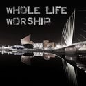 Image of Whole Life Worship